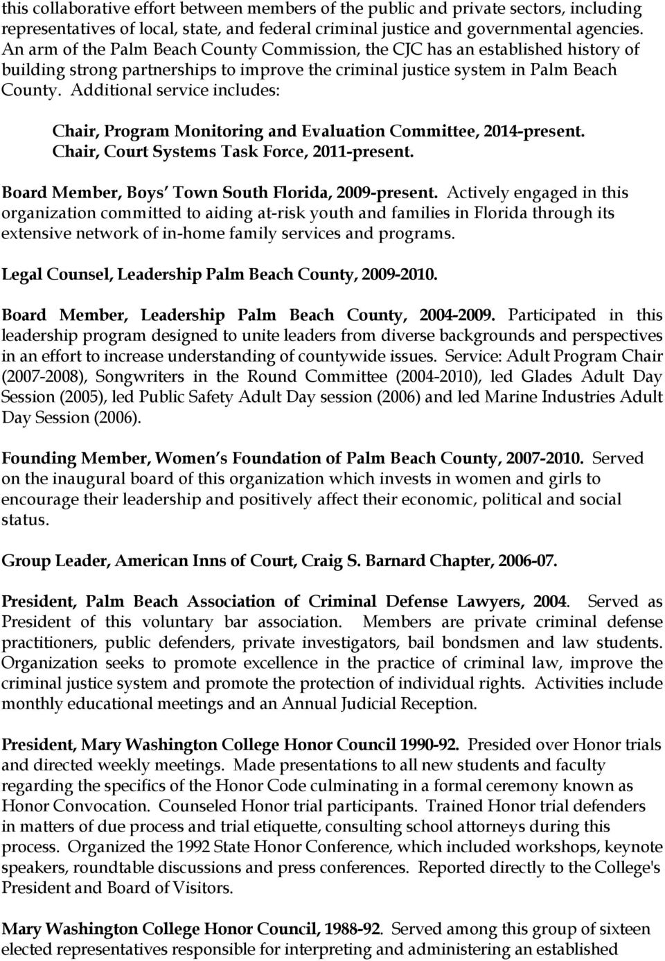 Additional service includes: Chair, Program Monitoring and Evaluation Committee, 2014-present. Chair, Court Systems Task Force, 2011-present. Board Member, Boys Town South Florida, 2009-present.