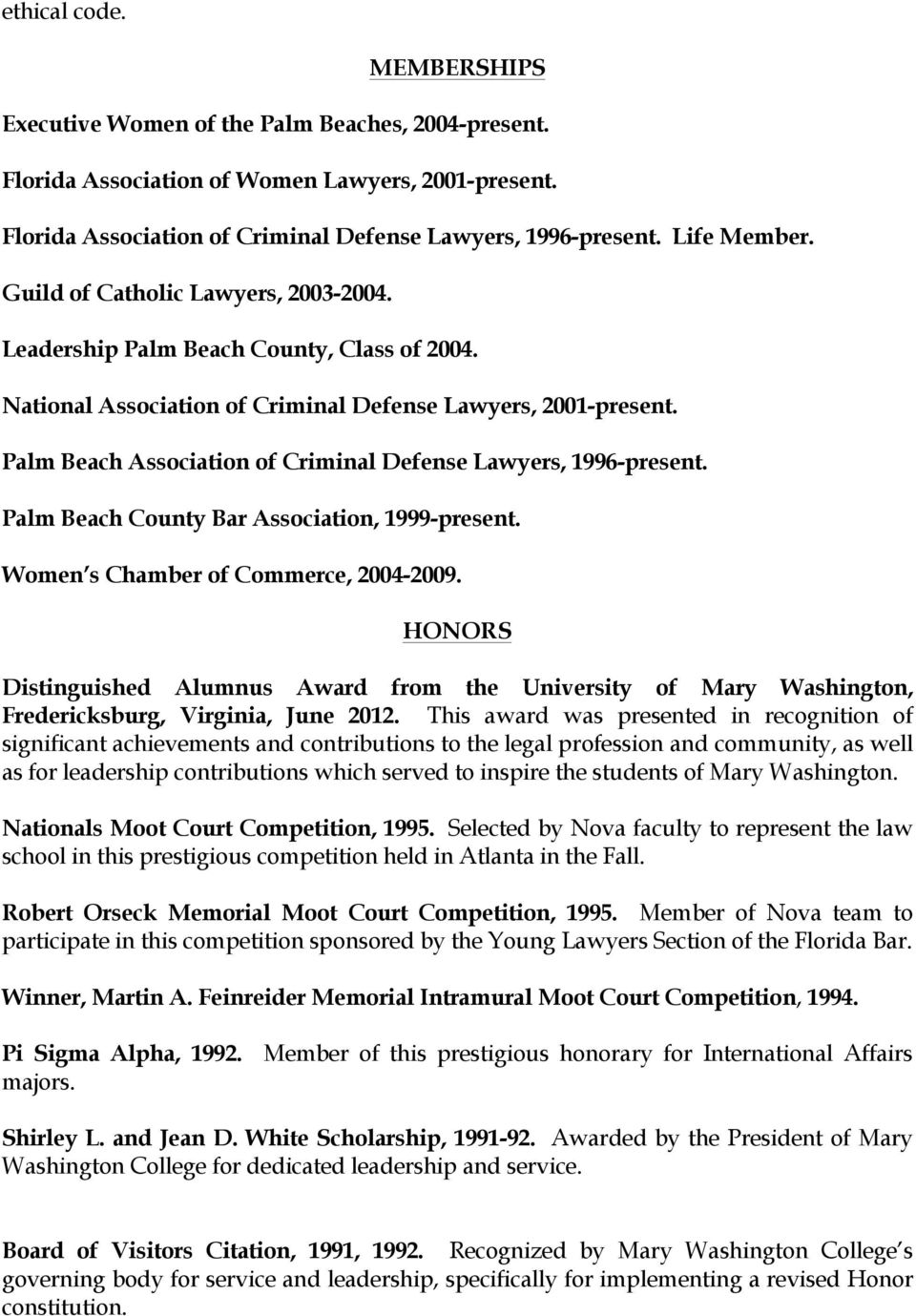 Palm Beach Association of Criminal Defense Lawyers, 1996-present. Palm Beach County Bar Association, 1999-present. Women s Chamber of Commerce, 2004-2009.