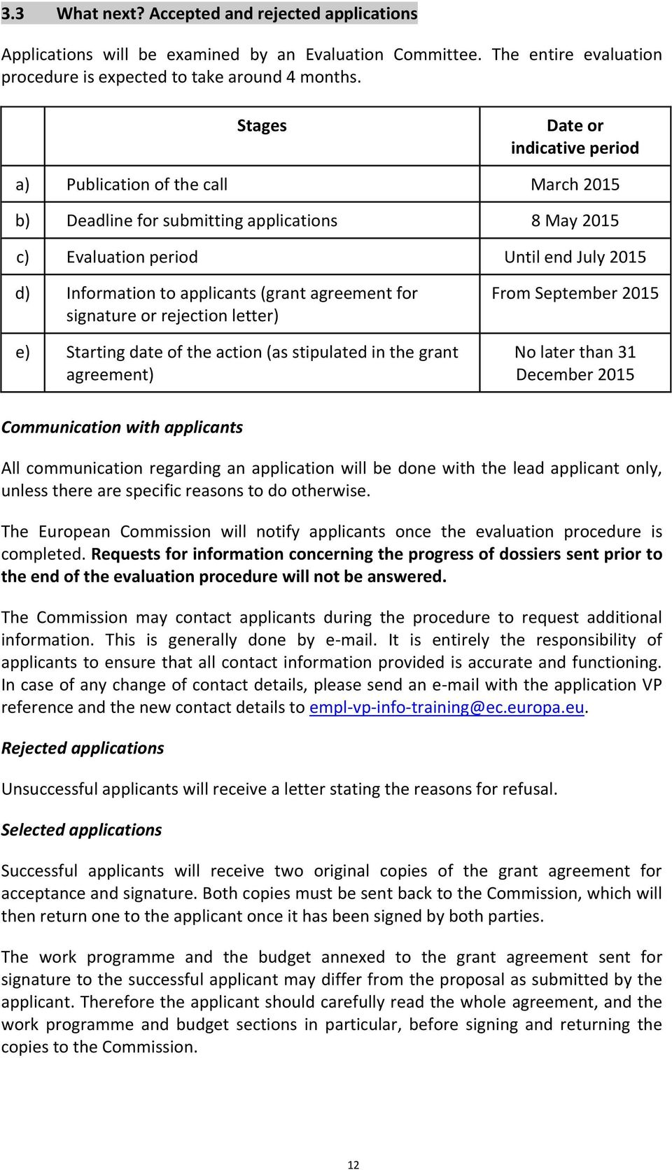 agreement for signature or rejection letter) e) Starting date of the action (as stipulated in the grant agreement) From September 2015 No later than 31 December 2015 Communication with applicants All
