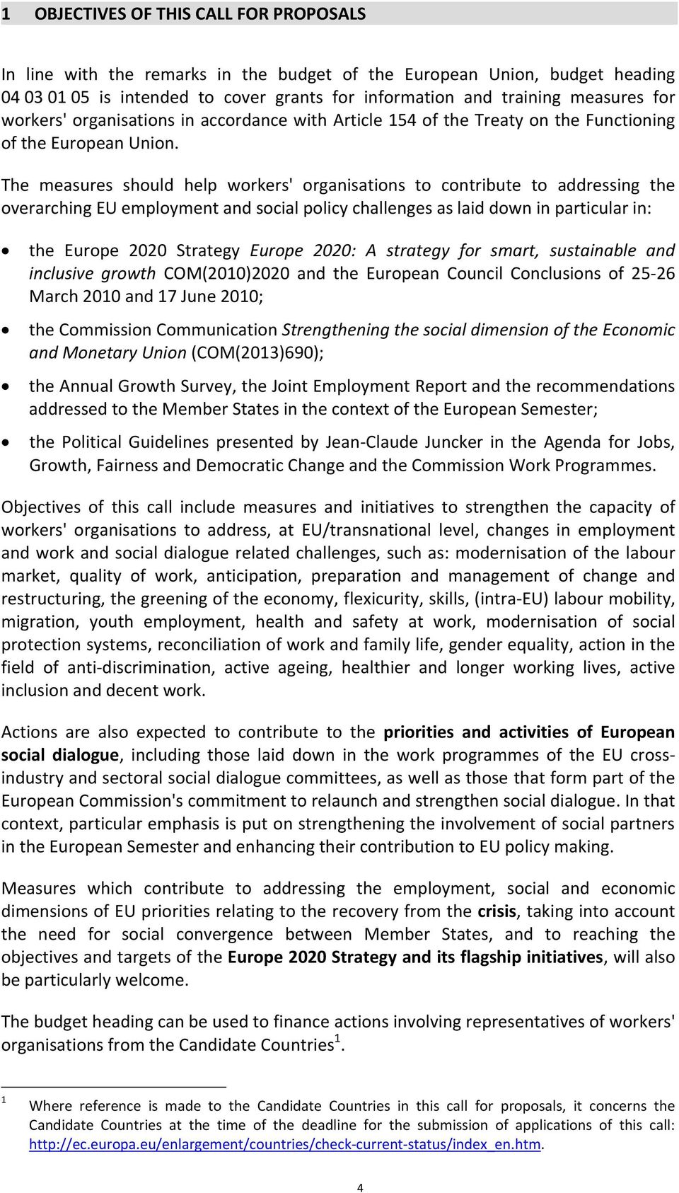 The measures should help workers' organisations to contribute to addressing the overarching EU employment and social policy challenges as laid down in particular in: the Europe 2020 Strategy Europe