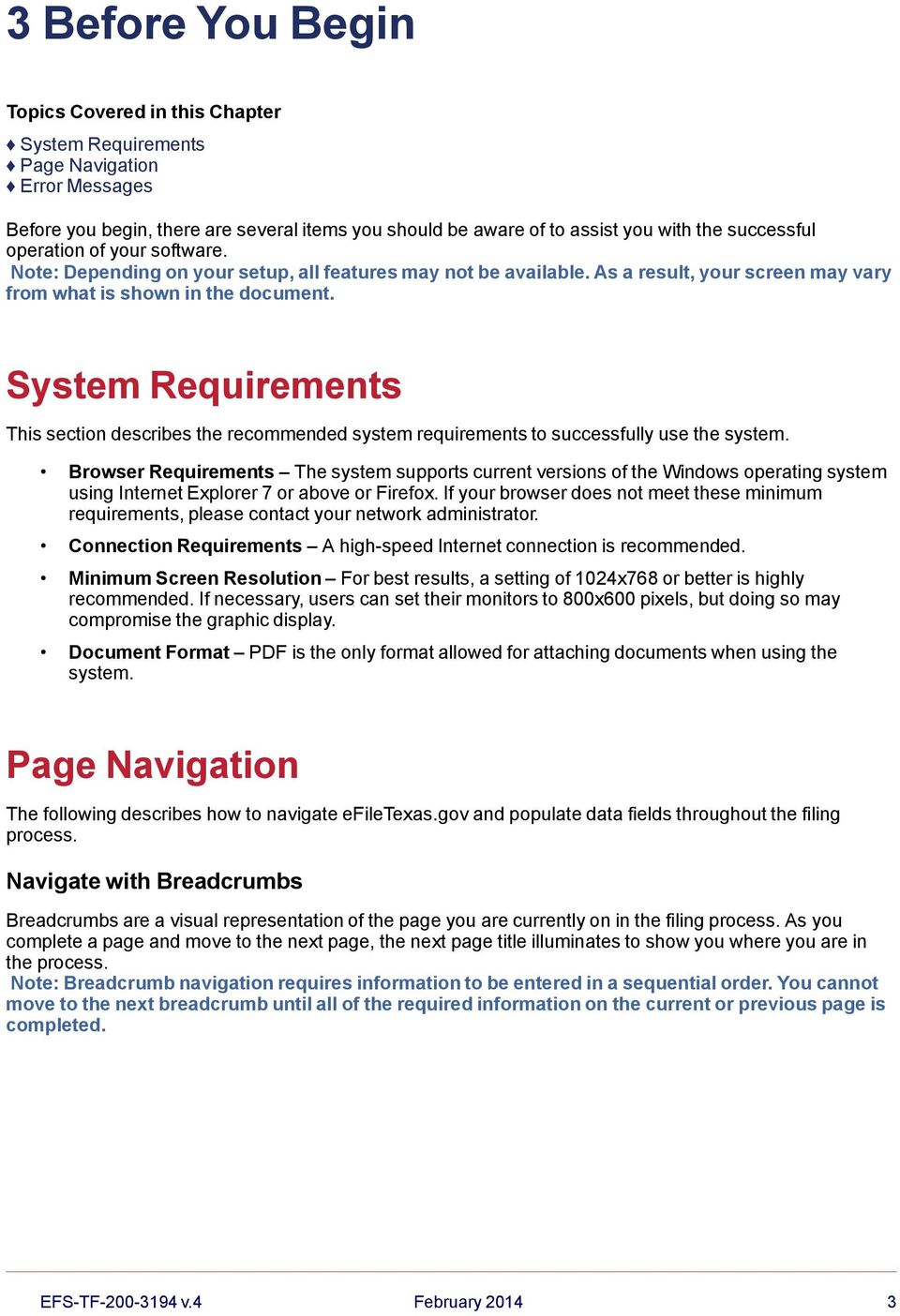System Requirements This section describes the recommended system requirements to successfully use the system.