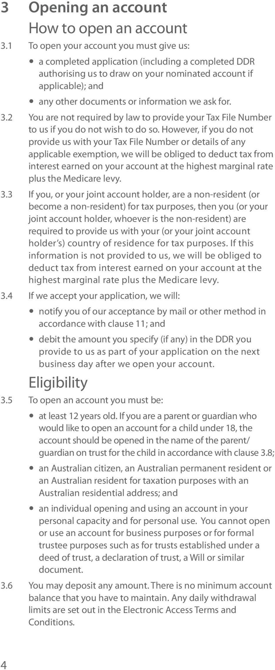 we ask for. 3.2 You are not required by law to provide your Tax File Number to us if you do not wish to do so.