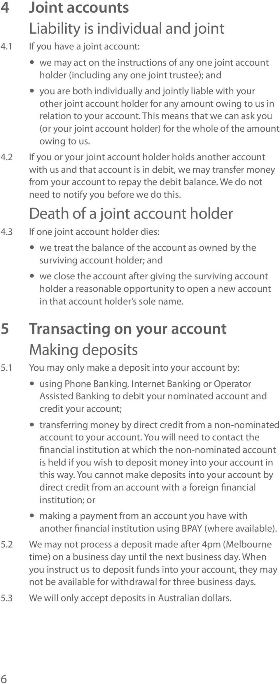 joint account holder for any amount owing to us in relation to your account. This means that we can ask you (or your joint account holder) for the whole of the amount owing to us. 4.
