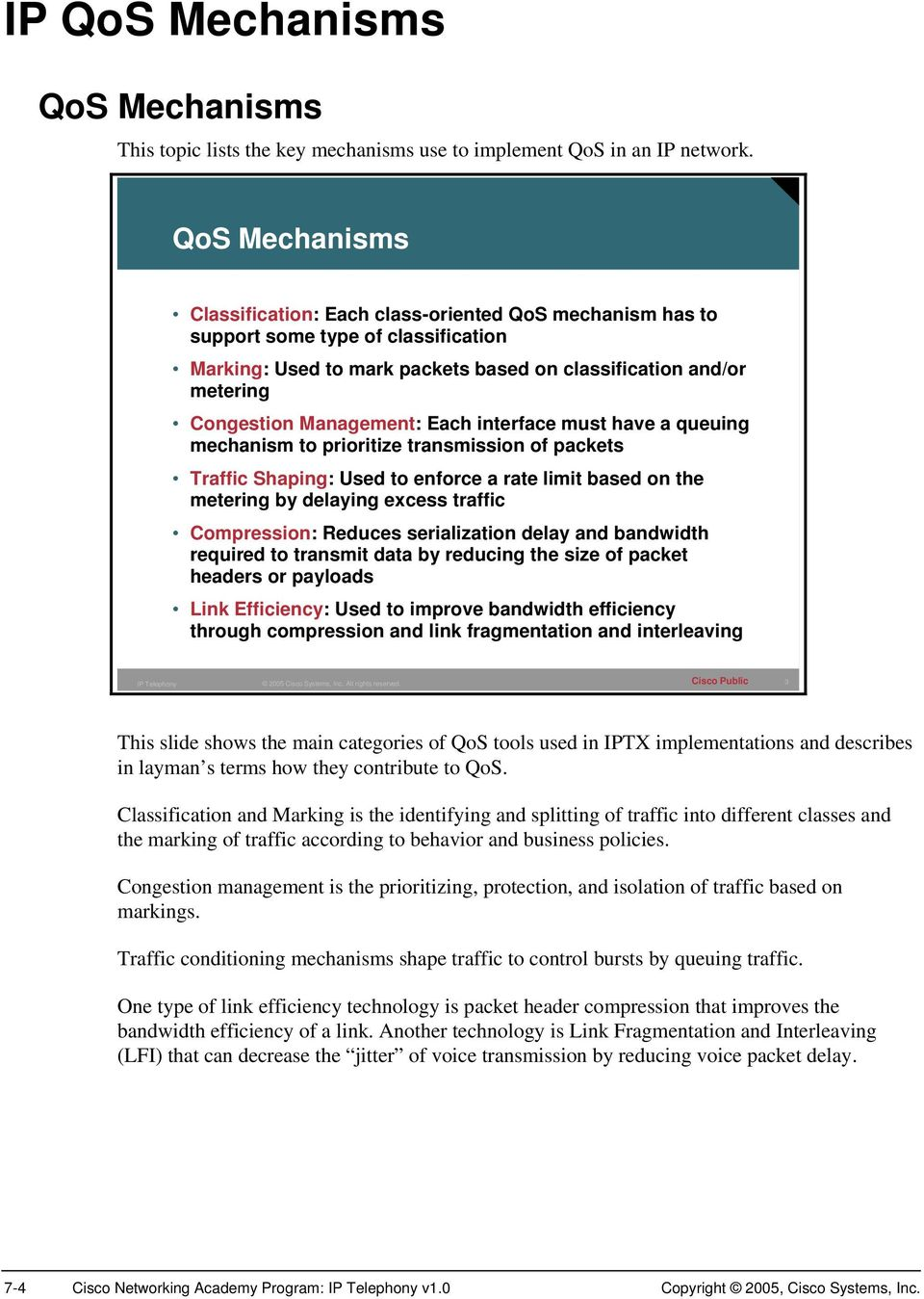 Management: Each interface must have a queuing mechanism to prioritize transmission of packets Traffic Shaping: Used to enforce a rate limit based on the metering by delaying excess traffic