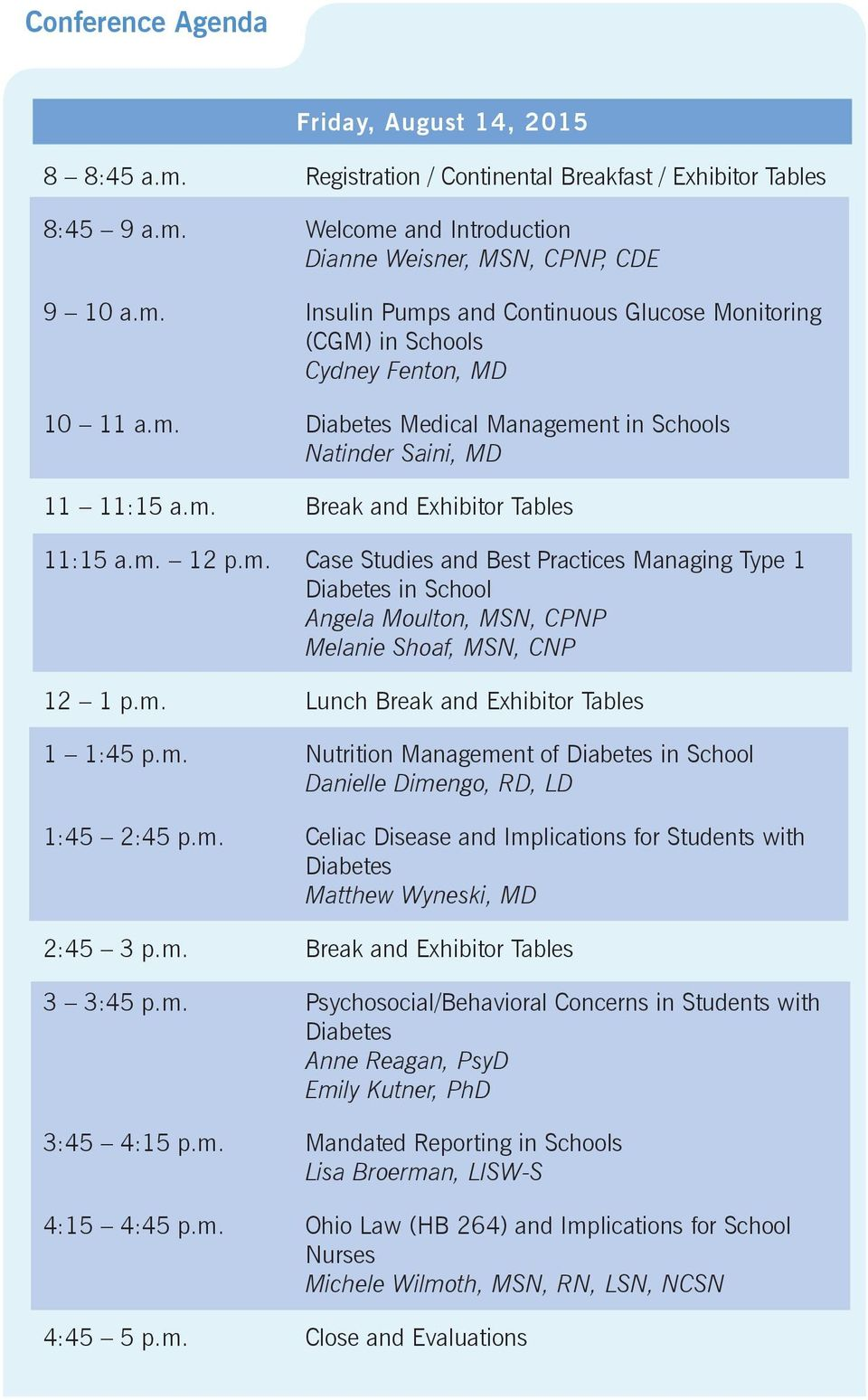 m. 12 p.m. Case Studies and Best Practices Managing Type 1 Diabetes in School Angela Moulton, MSN, CPNP Melanie Shoaf, MSN, CNP 12 1 p.m. Lunch Break and Exhibitor Tables 1 1:45 p.m. Nutrition Management of Diabetes in School Danielle Dimengo, RD, LD 1:45 2:45 p.