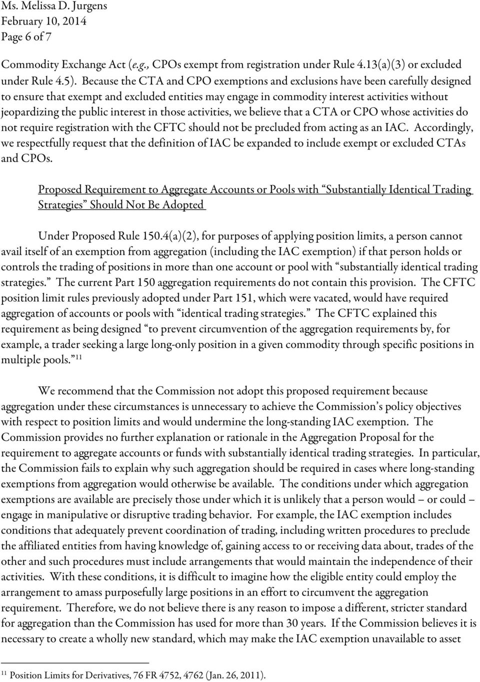 interest in those activities, we believe that a CTA or CPO whose activities do not require registration with the CFTC should not be precluded from acting as an IAC.