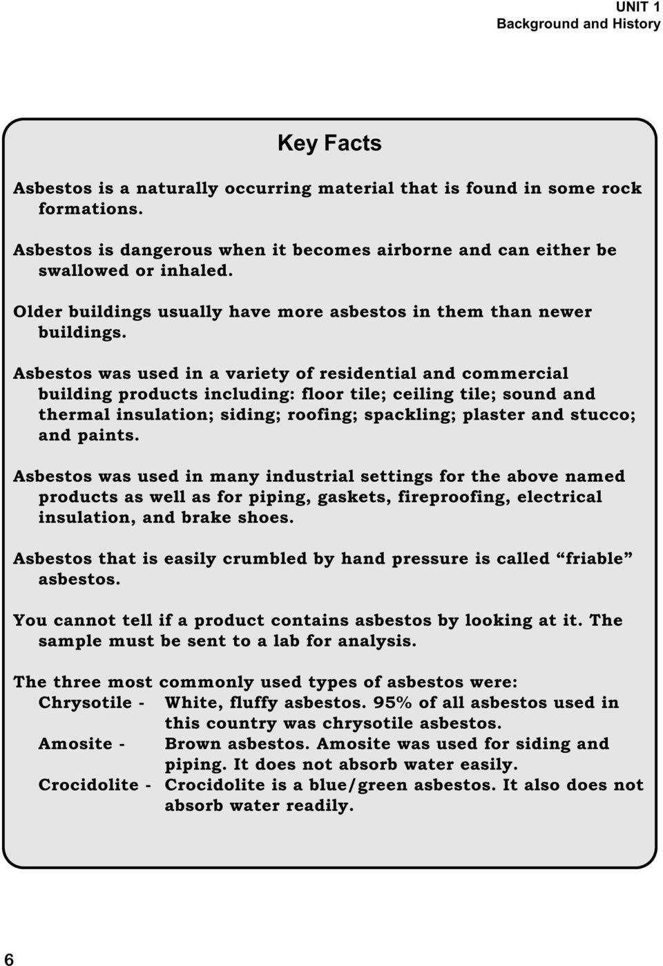 Asbestos was used in a variety of residential and commercial building products including: floor tile; ceiling tile; sound and thermal insulation; siding; roofing; spackling; plaster and stucco; and