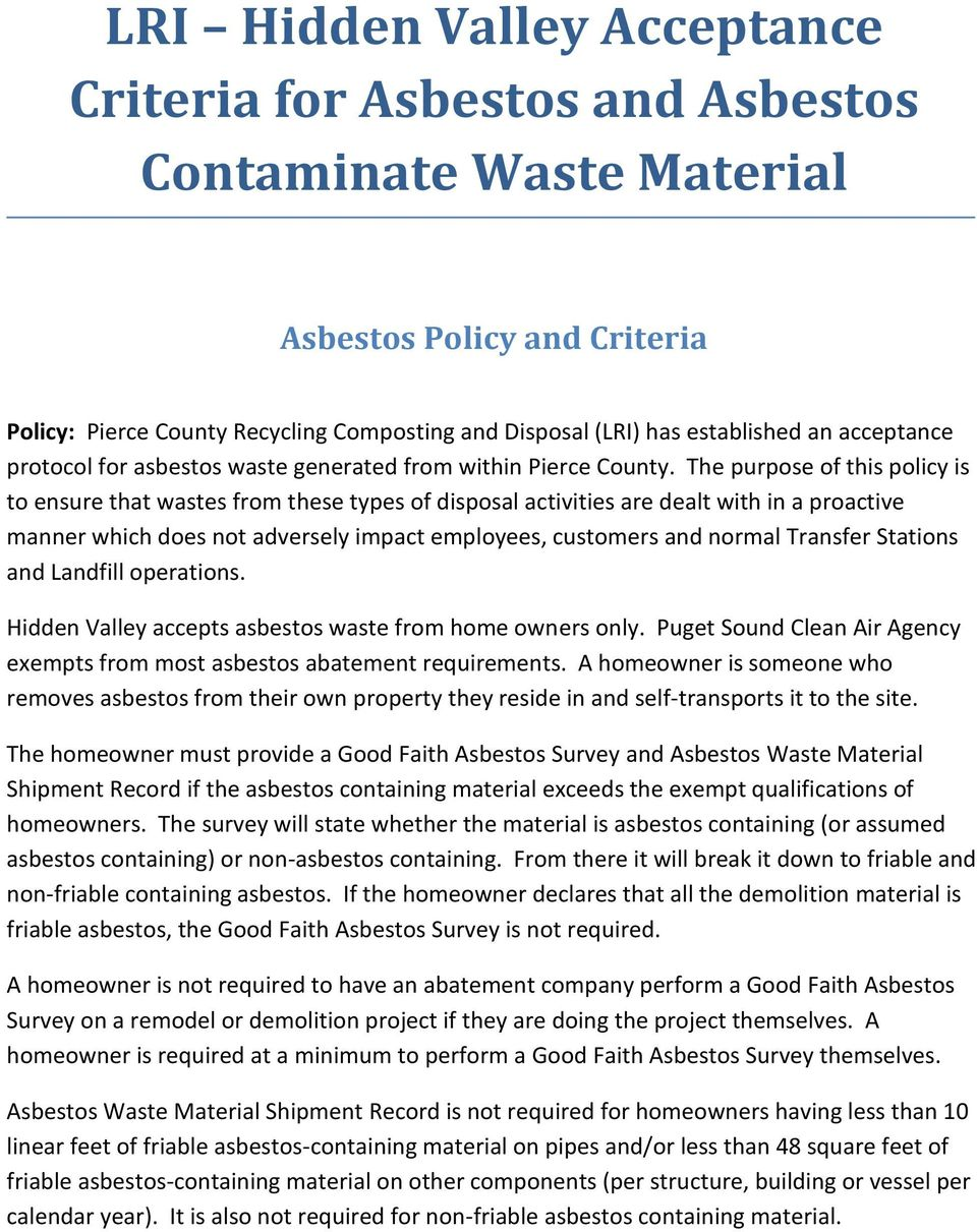 The purpose of this policy is to ensure that wastes from these types of disposal activities are dealt with in a proactive manner which does not adversely impact employees, customers and normal