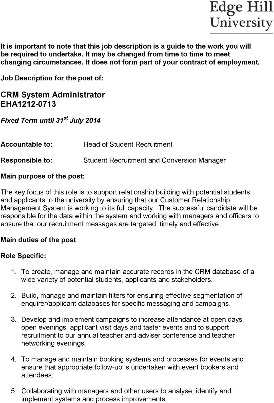 Job Description for the post of: CRM System Administrator EHA1212-0713 Fixed Term until 31 st July 2014 Accountable to: Responsible to: Head of Student Recruitment Student Recruitment and Conversion