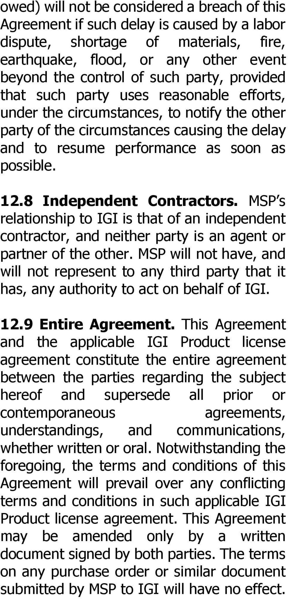 8 Independent Contractors. MSP s relationship to IGI is that of an independent contractor, and neither party is an agent or partner of the other.