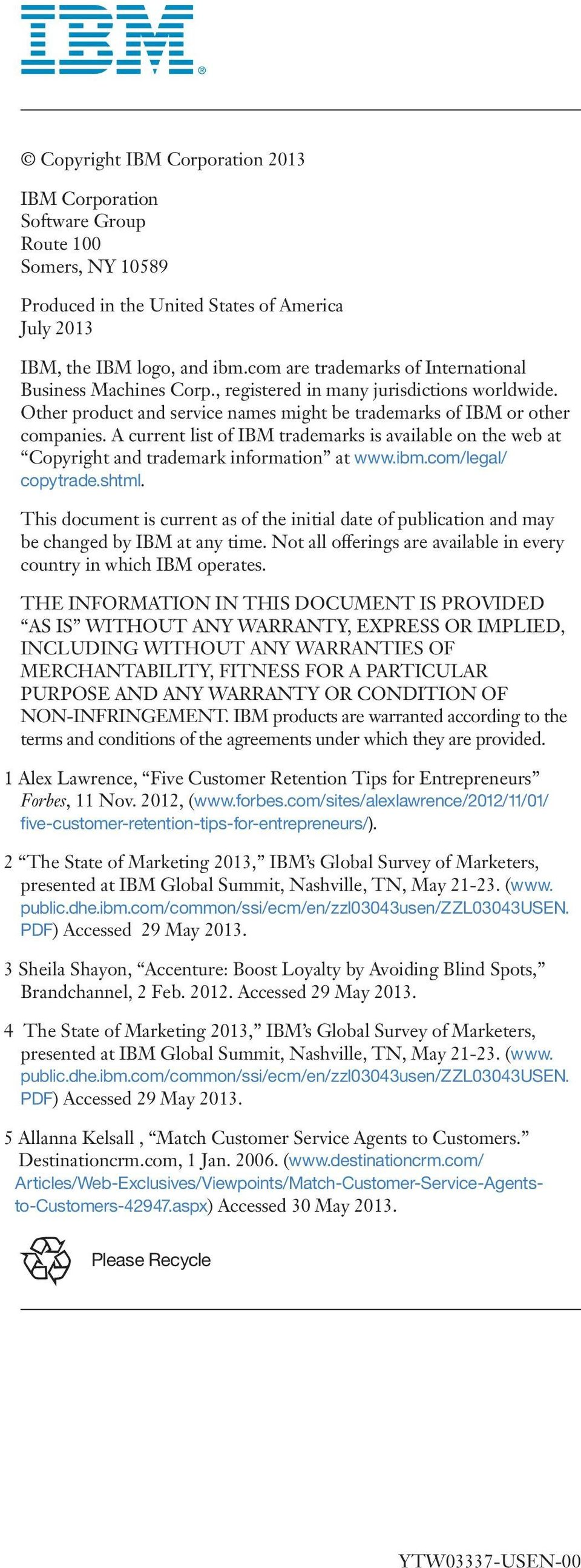 A current list of IBM trademarks is available on the web at Copyright and trademark information at www.ibm.com/legal/ copytrade.shtml.
