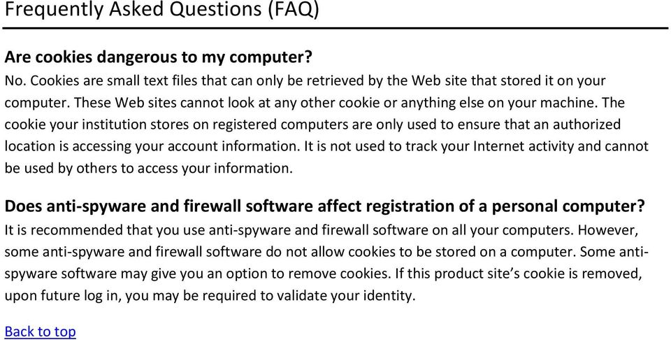 The cookie your institution stores on registered computers are only used to ensure that an authorized location is accessing your account information.