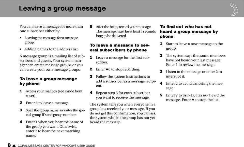 To leave a group message by phone 1 Access your mailbox (see inside front cover). 2 Enter 5 to leave a message. 3 Spell the group name, or enter the special group ID and group number.