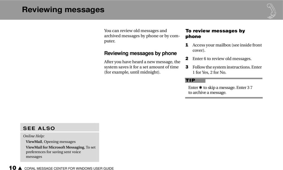 To review messages by phone 1 Access your mailbox (see inside front cover). 2 Enter 6 to review old messages. 3 Follow the system instructions.