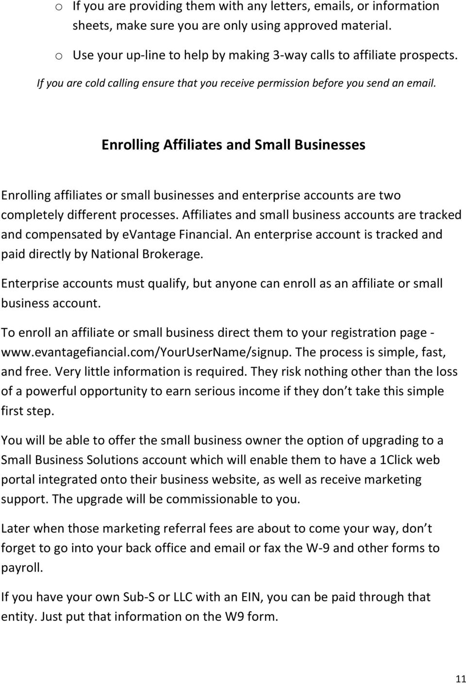 Enrolling Affiliates and Small Businesses Enrolling affiliates or small businesses and enterprise accounts are two completely different processes.