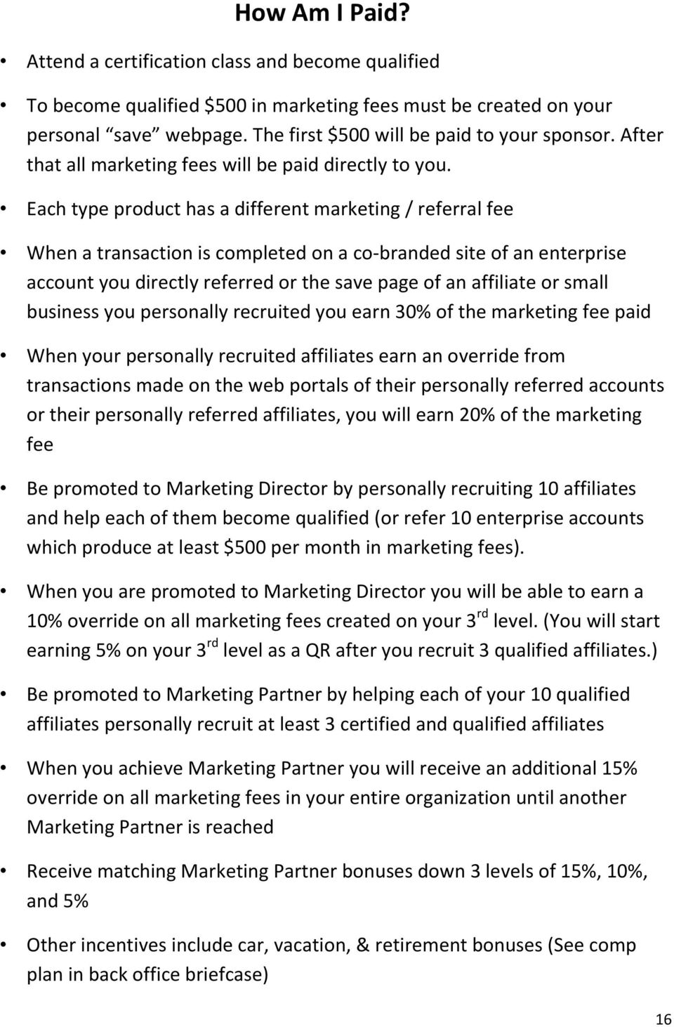 Each type product has a different marketing / referral fee When a transaction is completed on a co-branded site of an enterprise account you directly referred or the save page of an affiliate or