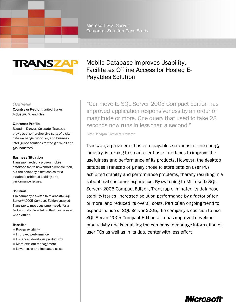 industries. Business Situation Transzap needed a proven mobile database for its new smart client solution, but the company s first choice for a database exhibited stability and performance issues.