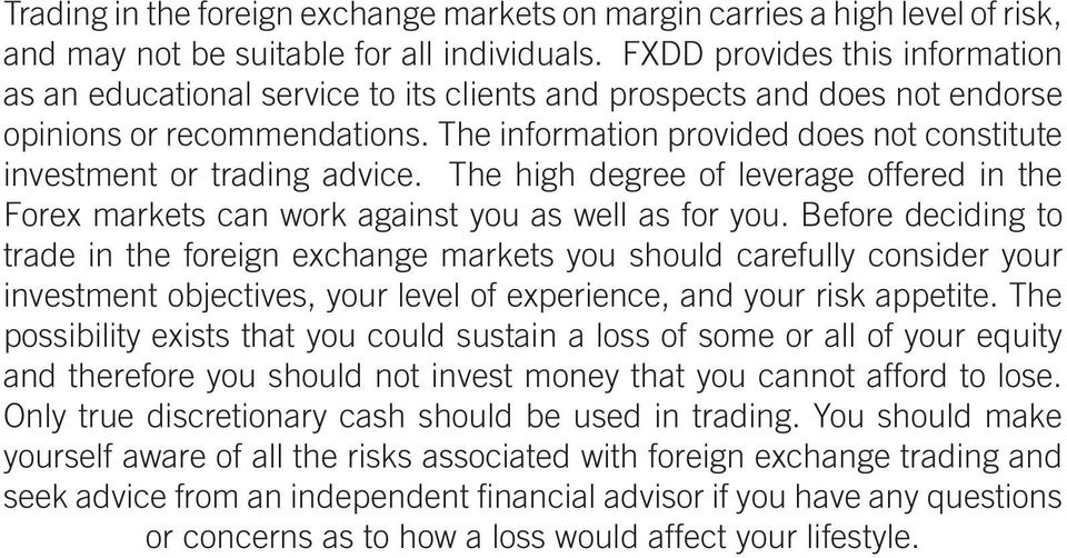 The information provided does not constitute investment or trading advice. The high degree of leverage offered in the Forex markets can work against you as well as for you.