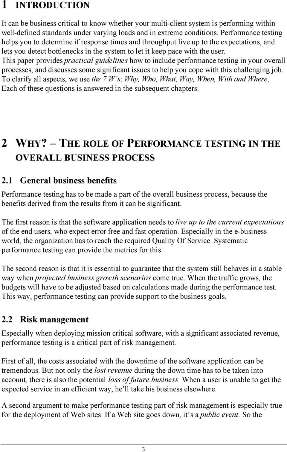 This paper provides practical guidelines how to include performance testing in your overall processes, and discusses some significant issues to help you cope with this challenging job.