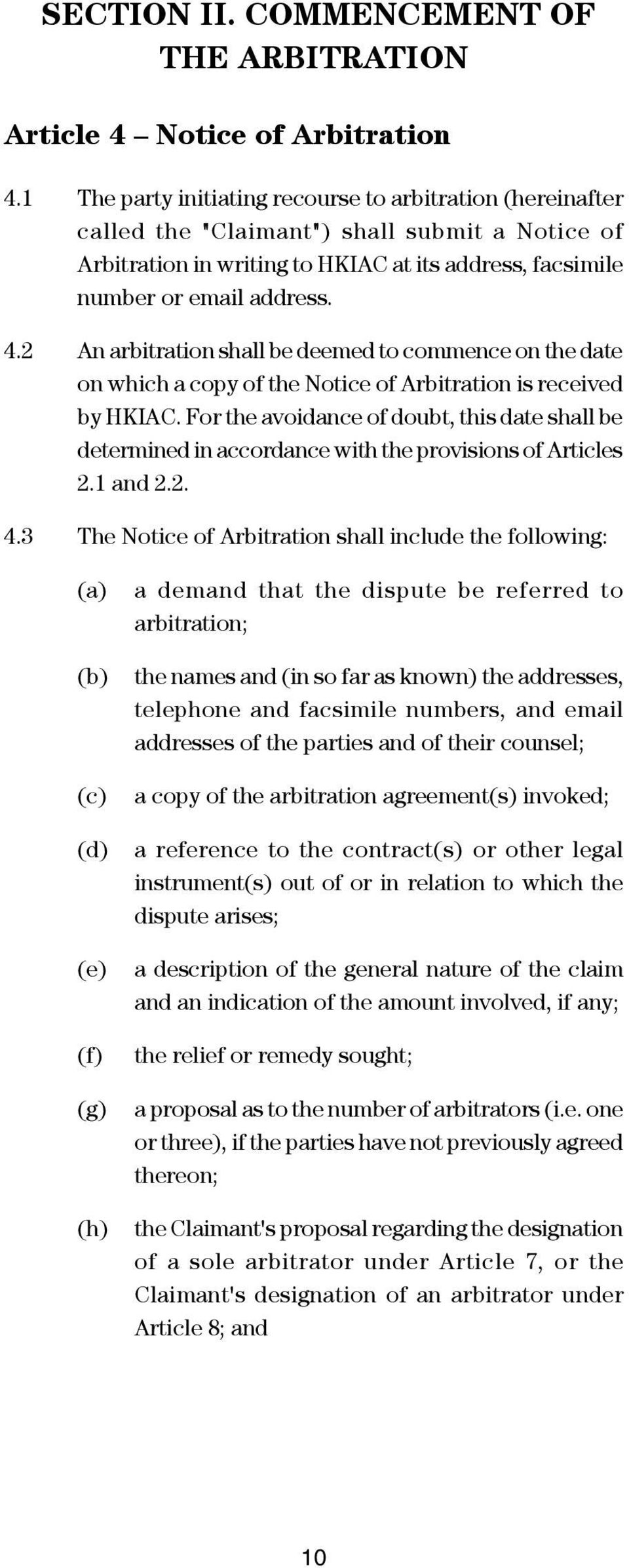 2 An arbitration shall be deemed to commence on the date on which a copy of the Notice of Arbitration is received by HKIAC.