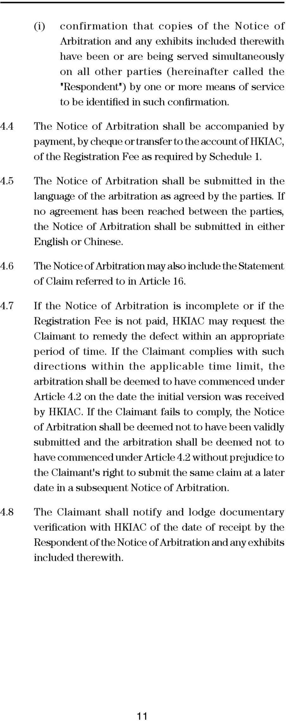 4 The Notice of Arbitration shall be accompanied by payment, by cheque or transfer to the account of HKIAC, of the Registration Fee as required by Schedule 1. 4.