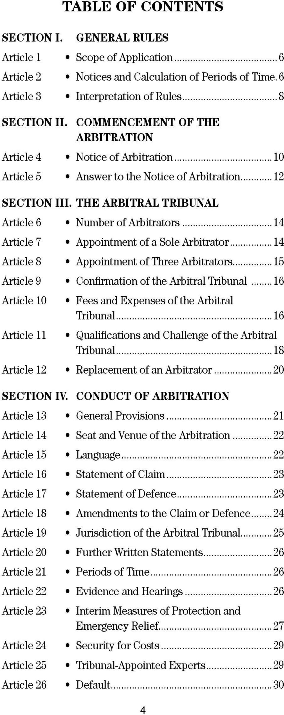 THE ARBITRAL TRIBUNAL Article 6 Article 7 Article 8 Number of Arbitrators...14 Appointment of a Sole Arbitrator...14 Appointment of Three Arbitrators.