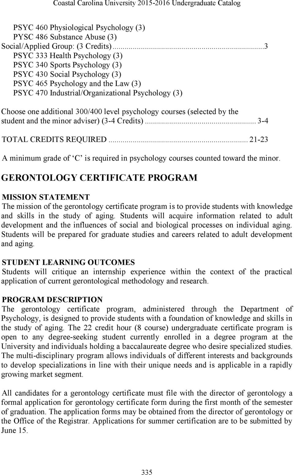 additional 300/400 level psychology courses (selected by the student and the minor adviser) (3-4 Credits)... 3-4 TOTAL CREDITS REQUIRED.