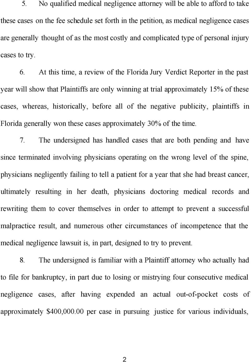 At this time, a review of the Florida Jury Verdict Reporter in the past year will show that Plaintiffs are only winning at trial approximately 15% of these cases, whereas, historically, before all of