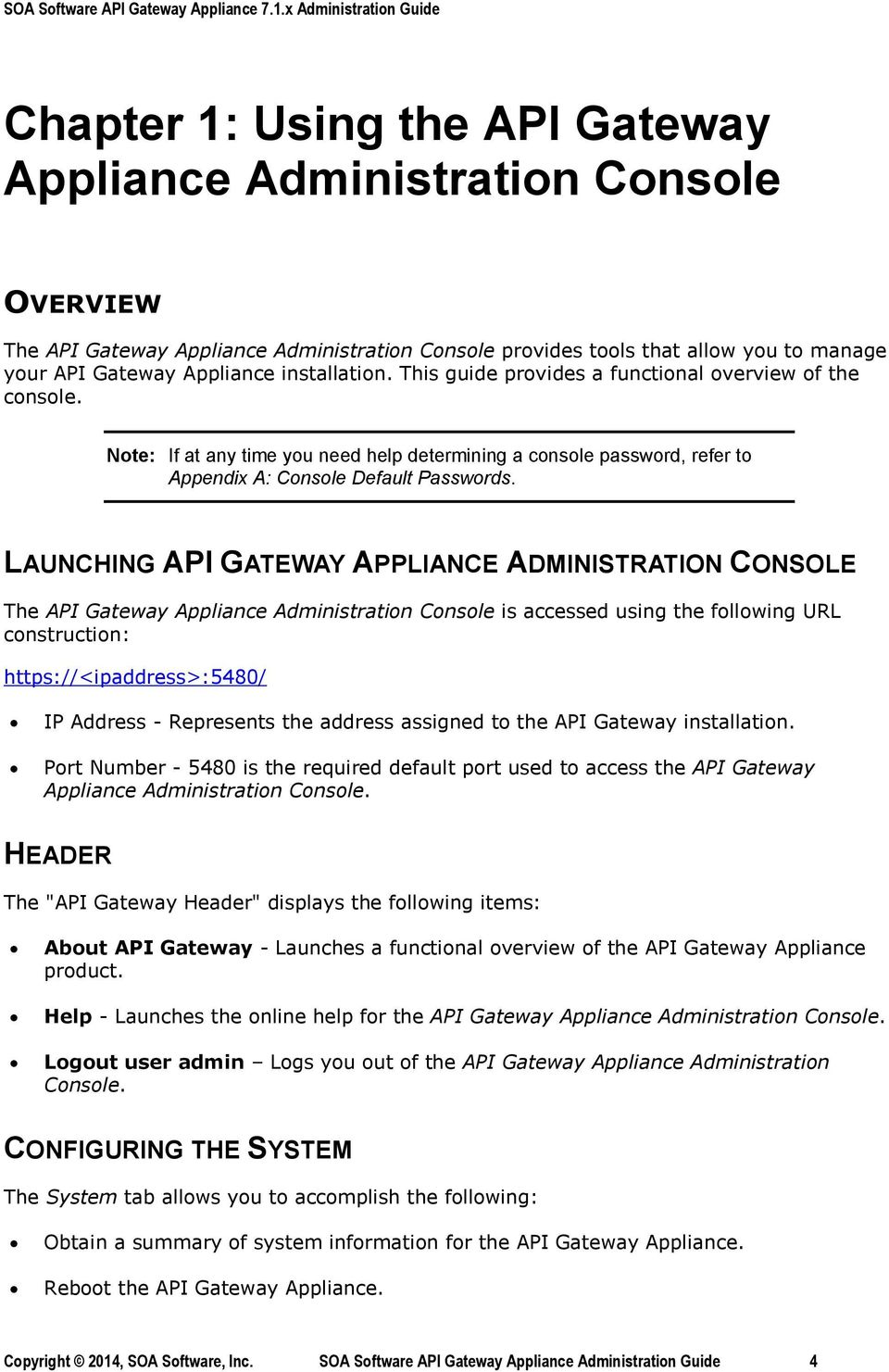 LAUNCHING API GATEWAY APPLIANCE ADMINISTRATION CONSOLE The API Gateway Appliance Administration Console is accessed using the following URL construction: https://<ipaddress>:5480/ IP Address -