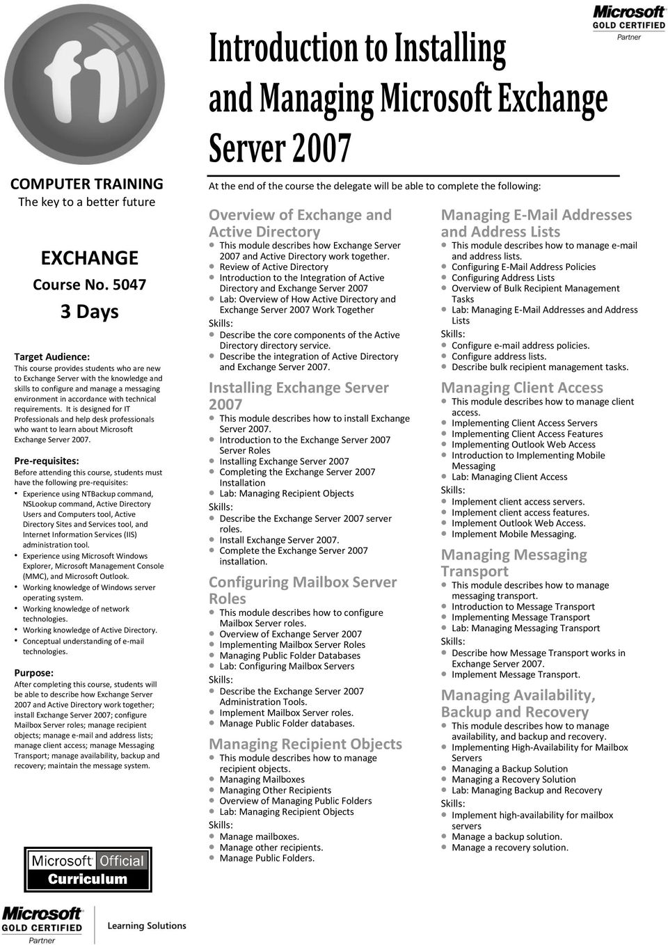 requirements. It is designed for IT Professionals and help desk professionals who want to learn about Microsoft Exchange Server 2007.