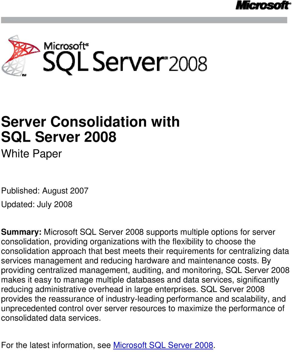 By providing centralized management, auditing, and monitoring, SQL Server 2008 makes it easy to manage multiple databases and data services, significantly reducing administrative overhead in large