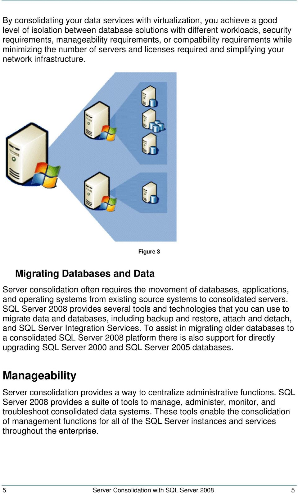 Figure 3 Migrating Databases and Data Server consolidation often requires the movement of databases, applications, and operating systems from existing source systems to consolidated servers.