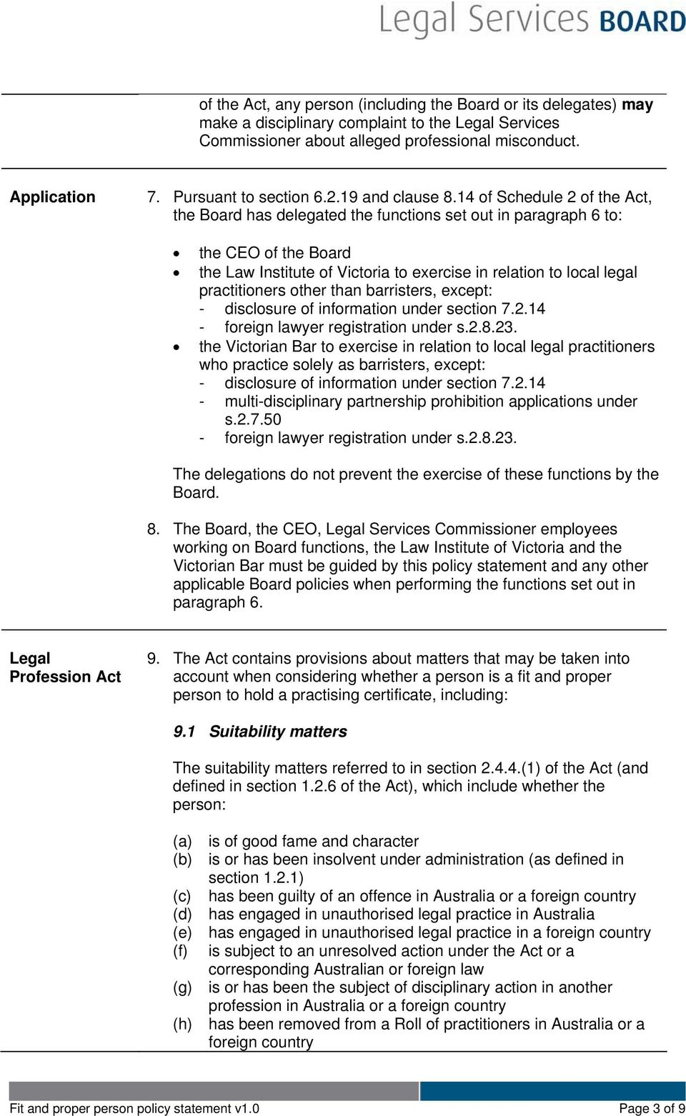 14 of Schedule 2 of the Act, the Board has delegated the functions set out in paragraph 6 to: the CEO of the Board the Law Institute of Victoria to exercise in relation to local legal practitioners