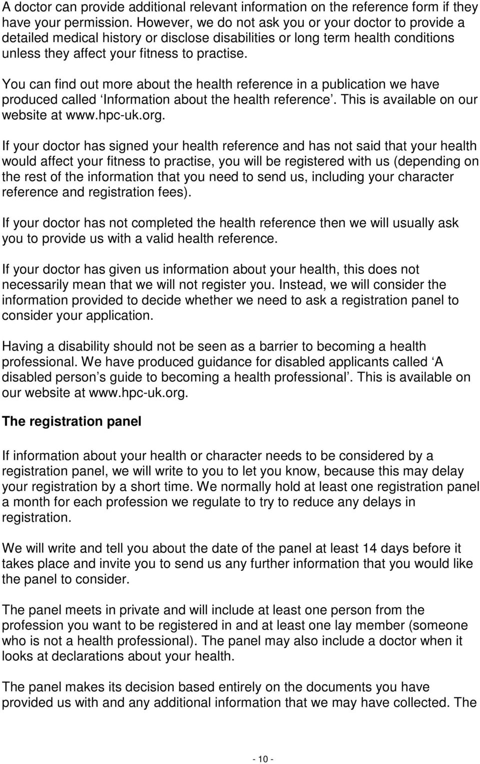 You can find out more about the health reference in a publication we have produced called Information about the health reference. This is available on our website at www.hpc-uk.org.