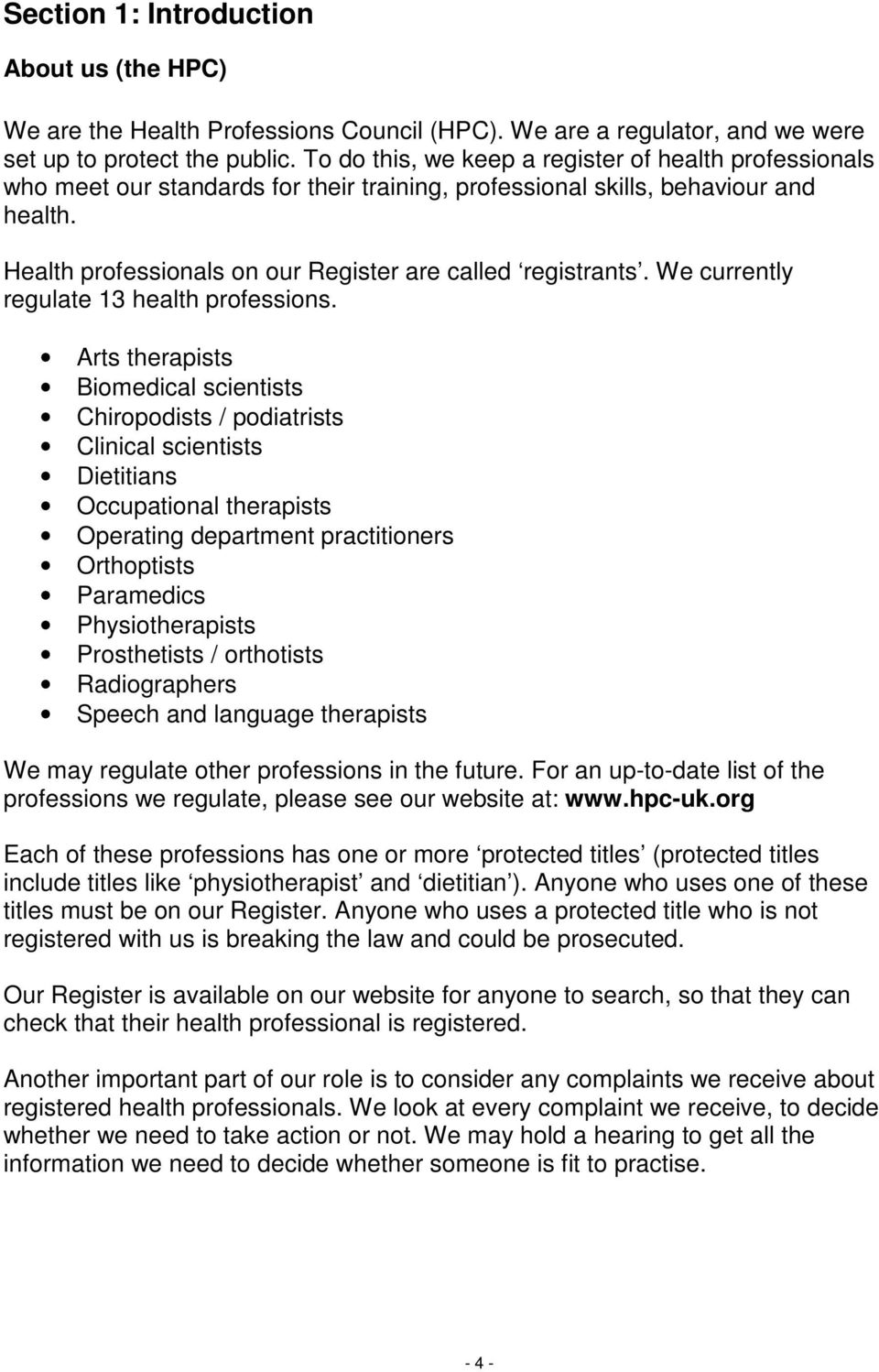 Health professionals on our Register are called registrants. We currently regulate 13 health professions.