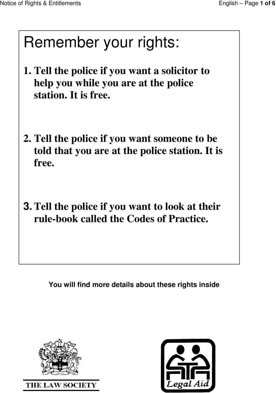 Tell the police if you want someone to be told that you are at the police station. It is free. 3.