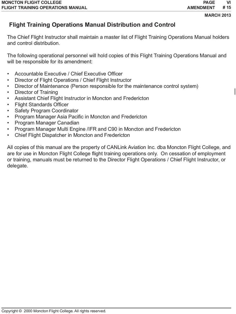 The following operational personnel will hold copies of this Flight Training  Operations Manual and will be