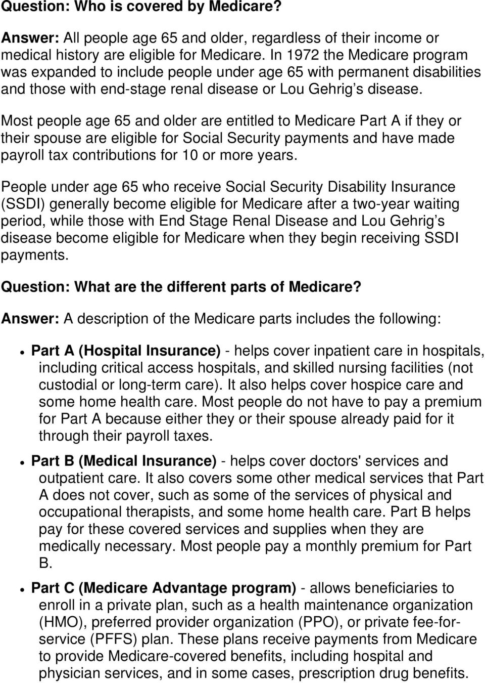 Most people age 65 and older are entitled to Medicare Part A if they or their spouse are eligible for Social Security payments and have made payroll tax contributions for 10 or more years.