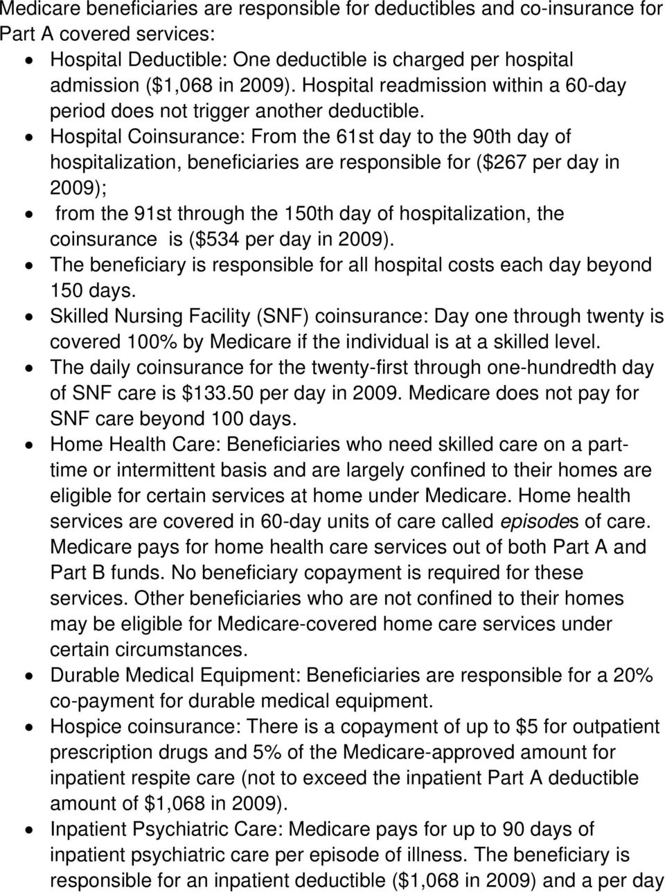 Hospital Coinsurance: From the 61st day to the 90th day of hospitalization, beneficiaries are responsible for ($267 per day in 2009); from the 91st through the 150th day of hospitalization, the