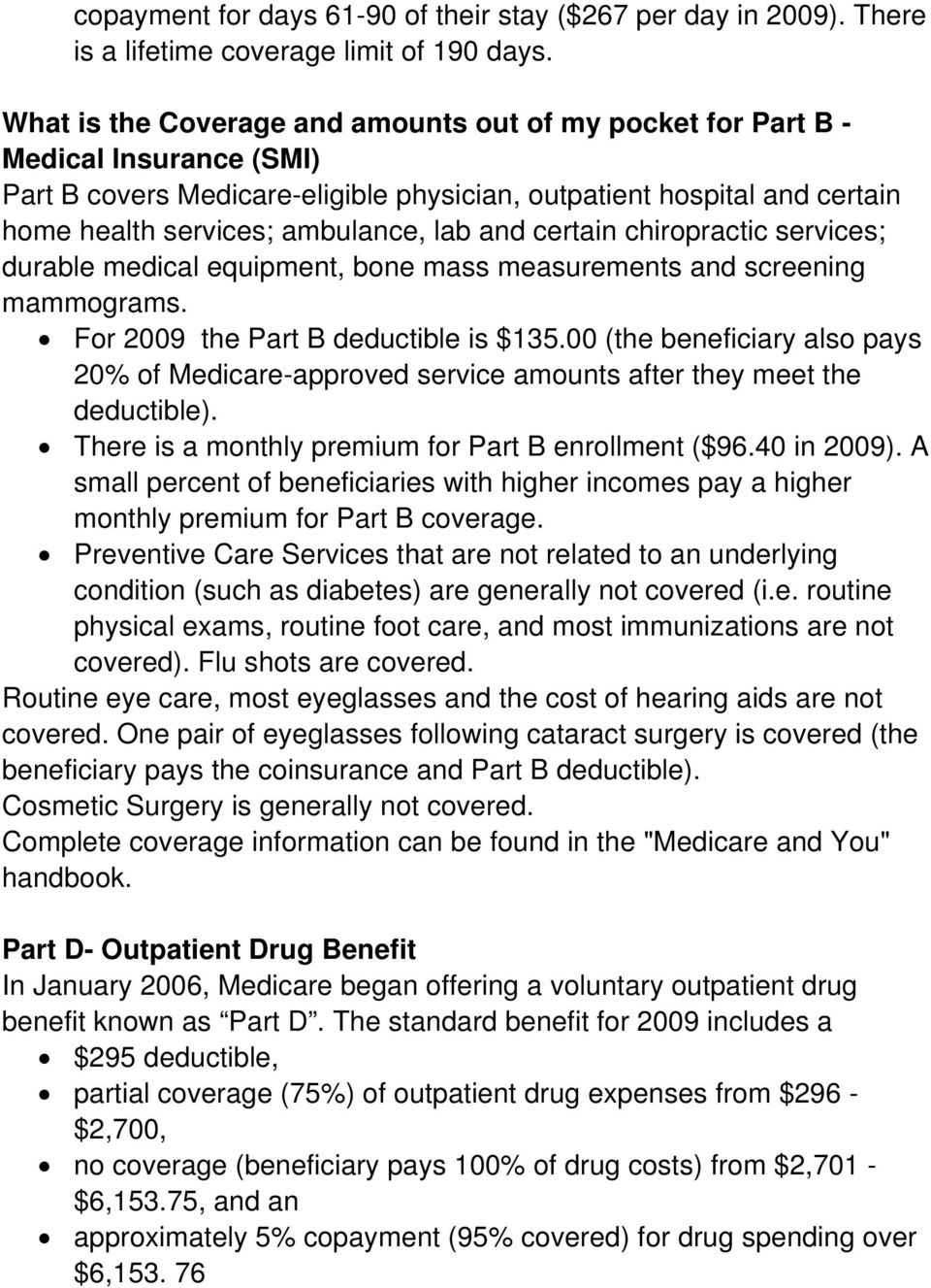 and certain chiropractic services; durable medical equipment, bone mass measurements and screening mammograms. For 2009 the Part B deductible is $135.