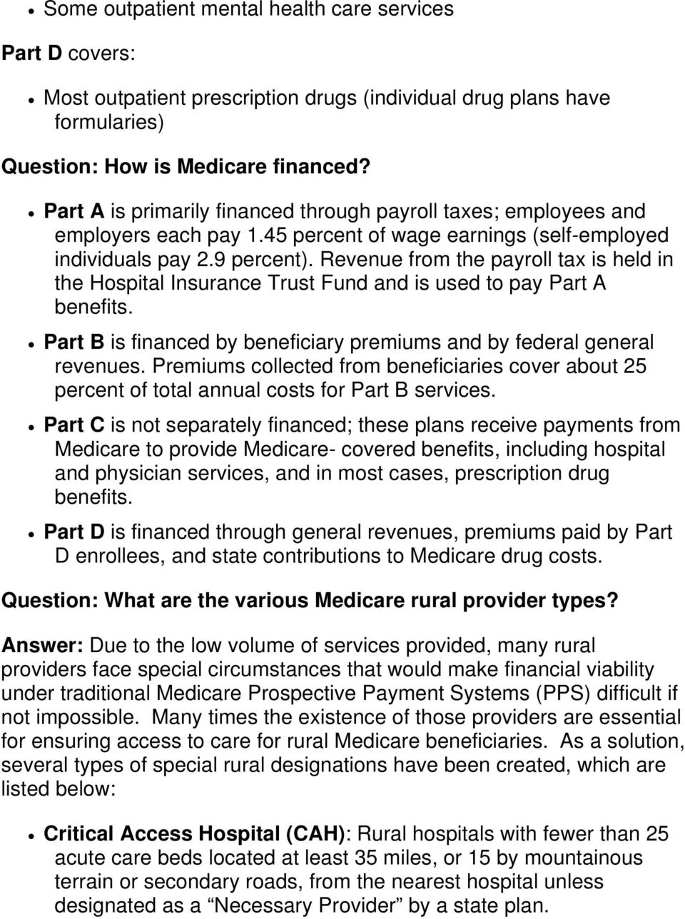 Revenue from the payroll tax is held in the Hospital Insurance Trust Fund and is used to pay Part A benefits. Part B is financed by beneficiary premiums and by federal general revenues.