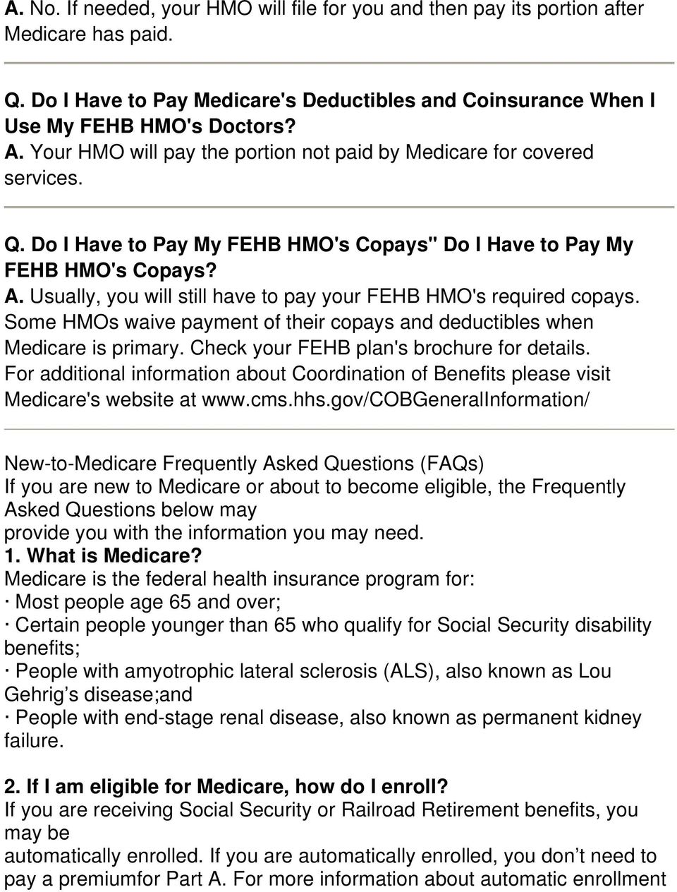 Usually, you will still have to pay your FEHB HMO's required copays. Some HMOs waive payment of their copays and deductibles when Medicare is primary. Check your FEHB plan's brochure for details.
