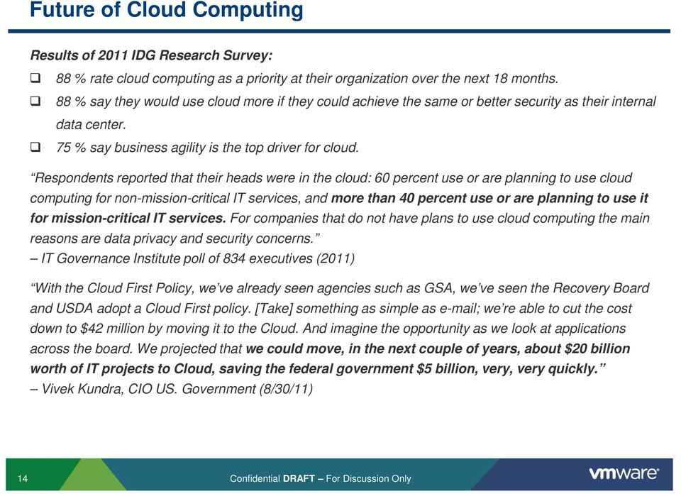 Respondents reported that their heads were in the cloud: 60 percent use or are planning to use cloud computing for non-mission-critical IT services, and more than 40 percent use or are planning to