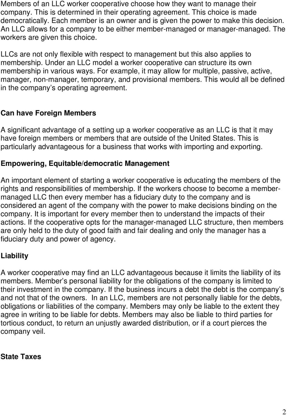 LLCs are not only flexible with respect to management but this also applies to membership. Under an LLC model a worker cooperative can structure its own membership in various ways.