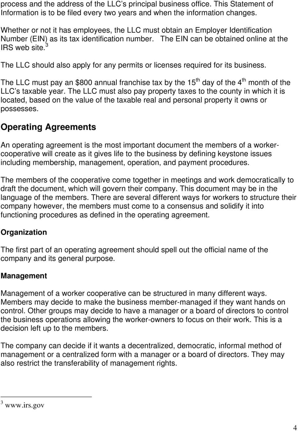3 The LLC should also apply for any permits or licenses required for its business. The LLC must pay an $800 annual franchise tax by the 15 th day of the 4 th month of the LLC s taxable year.