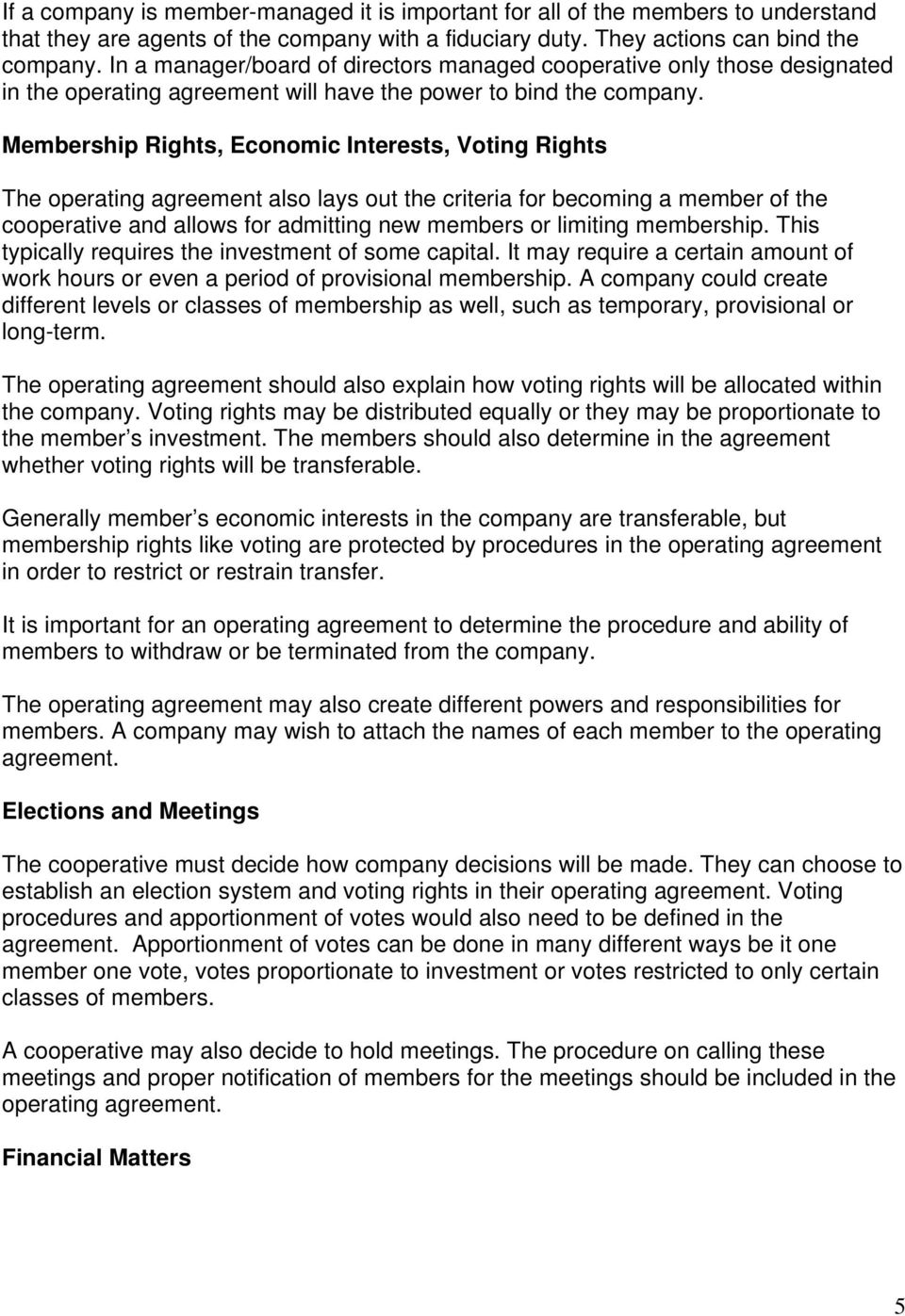 Membership Rights, Economic Interests, Voting Rights The operating agreement also lays out the criteria for becoming a member of the cooperative and allows for admitting new members or limiting