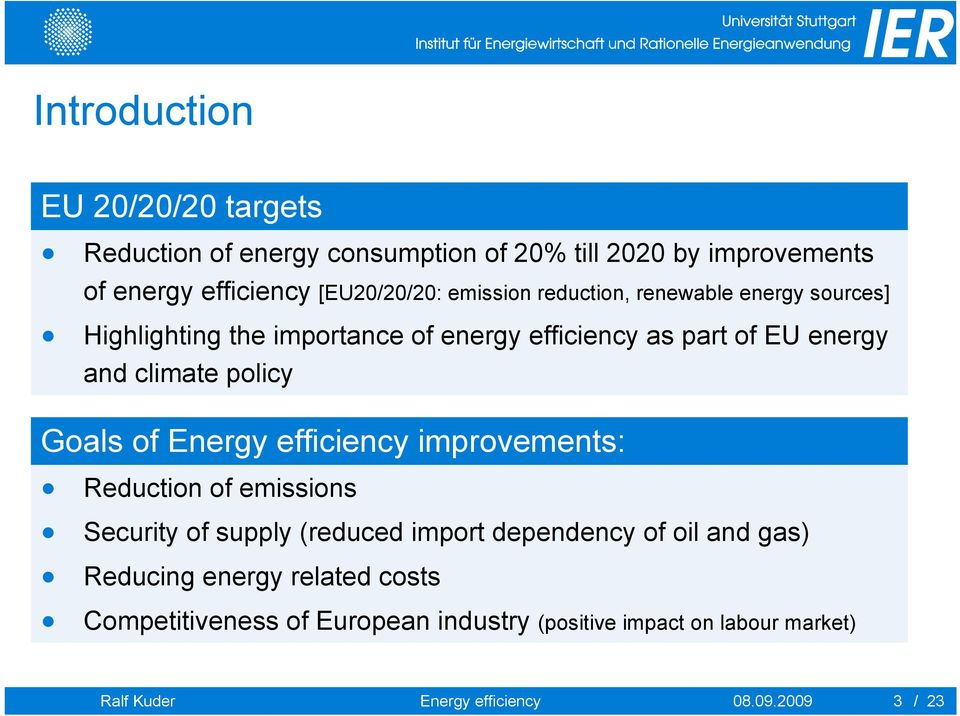 Goals of Energy efficiency improvements: Reduction of emissions Security of supply (reduced import dependency of oil and gas) Reducing