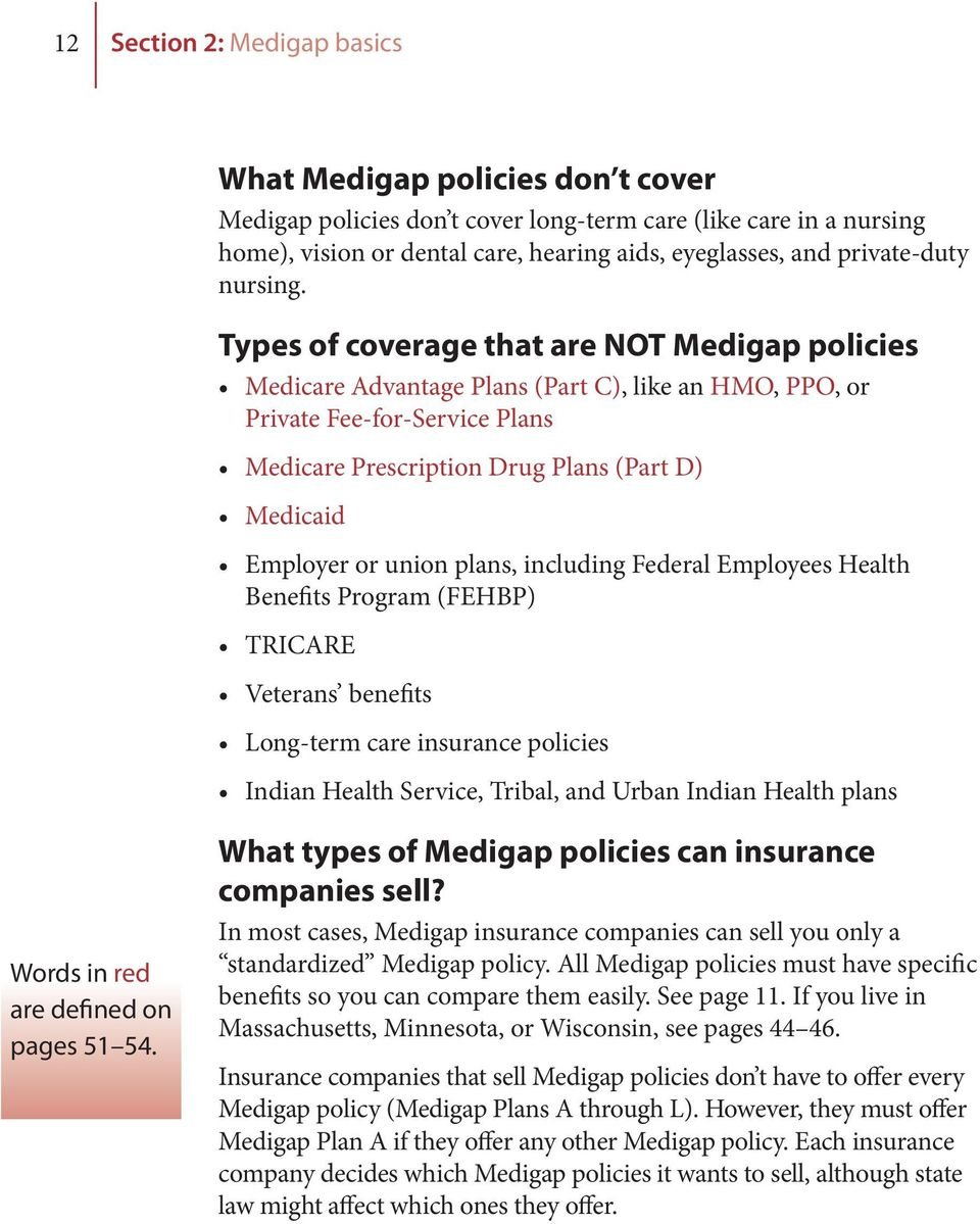 Types of coverage that are NOT Medigap policies Medicare Advantage Plans ( Part C),