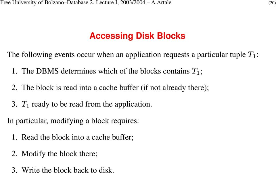 The DBMS determines which of the blocks contains ; 2. The block is read into a cache buffer (if not already there); 3.