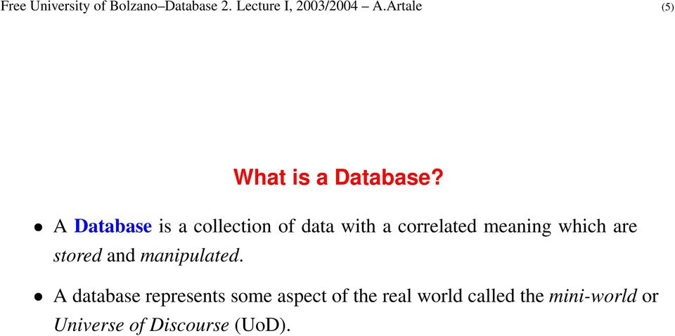 A Database is a collection of data with a correlated meaning which are